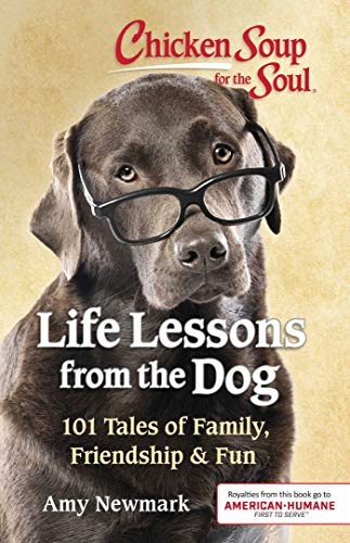 Chicken Soup for the Soul: Life Lessons from the Dog: 101 Tales of Family, Friendship & -