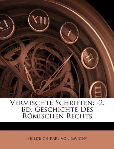 Vermischte Schriften: -2. Bd. Geschichte Des R Mischen Rechts, Erster Band (German Edition) pdf