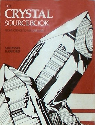 The Crystal Sourcebook: From Science to Metaphysics