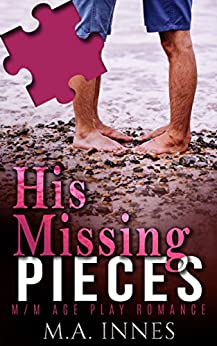 His Missing Pieces: A M/m Age Play Romance by [Innes, M.A.]