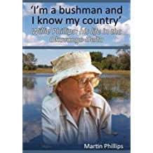 'I'm a Bushman and I know my country': Willie Phillips: his life in the Okavango Delta