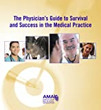 The Physician's Guide to Survival and Success in the Medical Practice, American Medical Association Staff, 1579477801