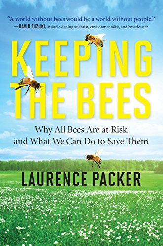 Keeping The Bees: Why All Bees Are at Risk and What We Can Do to Save - Bees The Save Why
