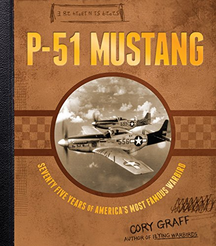 P-51 Mustang: Seventy-Five Years of America's Most Famous Warbird - P-51 Mustang Air Show
