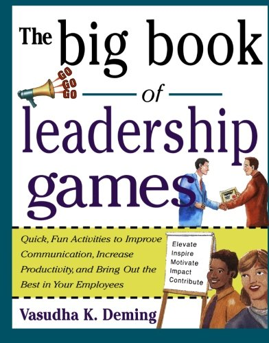 The Big Book of Leadership Games: Quick, Fun Activities to Improve Communication, Increase Productivity, and Bring Out the Best in Employees (The Best Team Building Games)