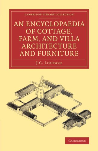 An Encyclopaedia of Cottage, Farm, and Villa Architecture and Furniture (Cambridge Library Collection - Art and Architecture) by Cambridge University Press