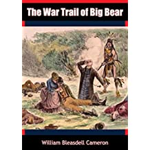 The War Trail of Big Bear, Being the Story of the Connection of Big Bear and other Cree Indian Chiefs