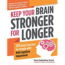 Keep Your Brain Stronger for Longer: 201 Brain Exercises for People with Mild Cognitive Impairment
