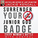 Surrender Your Junior God Badge: Every Woman's Battle with Control Audiobook by Jackie Kendall Narrated by Jennifer L. Vorpahl
