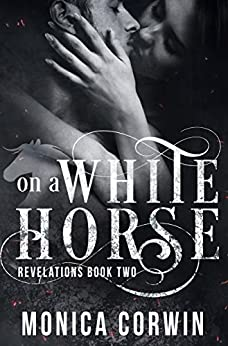 On a White Horse: an Apocalyptic Paranormal Romance (Revelations Book 2) by [Corwin, Monica]