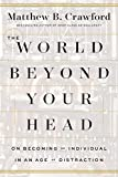 Image of The World Beyond Your Head: On Becoming an Individual in an Age of Distraction