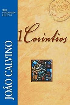 1 Coríntios (Comentários Bíblicos João Calvino) por [Calvino, João]