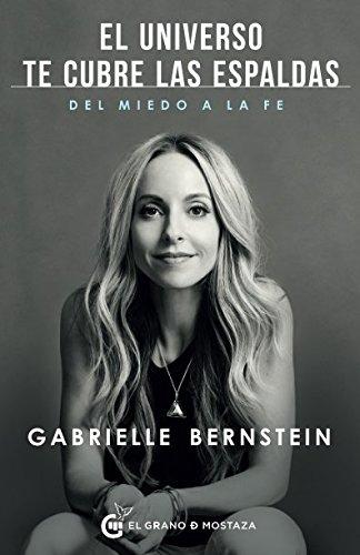 El Universo te cubre las espaldas: Como transformar el miedo en fe (Spanish Edition) [Gabrielle Bernstein] (Tapa Blanda)