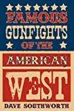 Famous Gunfights of the American West, Dave Southworth, 1890778133