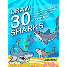 Draw 30 Sharks: The Best Drawing Book to Learn How to Draw Your Favorite Type of Sharks