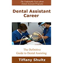 Dental Assistant Career: The Definitive Guide to Dental Assisting