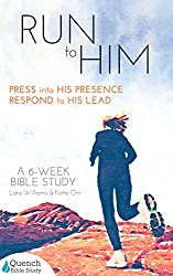 Run to Him: Press into God's Presence. Respond to His Lead. (Quench Bible Study)