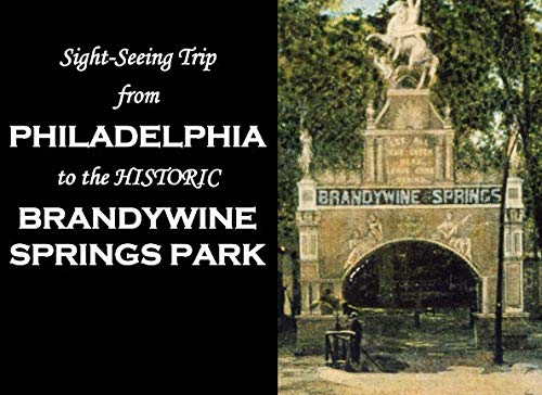 - Sight-Seeing Trip from Philadelphia to the Historic Brandywine Springs Park