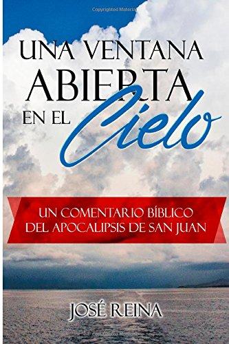 Una ventana abierta en el cielo: Un comentario bíblico del Apocalipsis de San Juan (Spanish Edition)