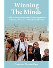 Winning The Minds: Travels through the terrorist recruiting grounds of Yemen, Pakistan, and the Somali border by Martin-Rayo, Francisco (2012) Paperback