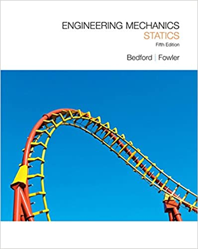 Engineering Mechanics: Statics (5th Edition) 5th Edition by Anthony M. Bedford (Author), Wallace Fowler (Author)