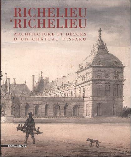 Lire Richelieu à Richelieu : Architecture et décors d'un château disparu epub, pdf