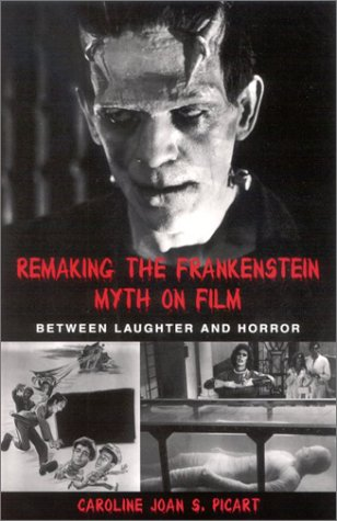 Remaking the Frankenstein Myth on Fil: Between Laughter and Horror (SUNY Series in Psychoanalysis and Culture (Hardcover