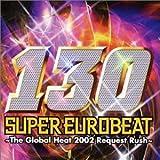 スーパー・ユーロビート VOL.130~ザ・グローバル・ヒート・2002・リクエスト・ラッシュ~