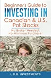 Beginner's Guide to Investing in  Canadian & US Pot Stocks: No Brokers Needed; No Minimum Purchase!