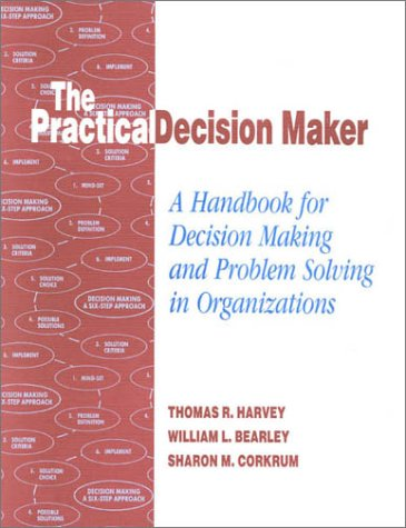 The Practical Decision Maker: A Handbook for Decision Making and Problem Solving in Organizations