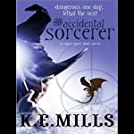 The Accidental Sorcerer: Rogue Agent, Book 1 | K. E. Mills