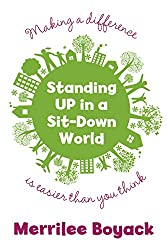 Standing Up in a Sit-Down World: Making a Difference Is Easier Than You Think