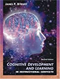 Cognitive Development and Learning in Instructional Contexts, James P. Byrnes, 0205308589