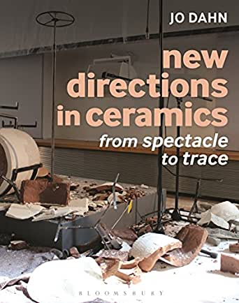 New Directions In Ceramics From Spectacle To Trace Kindle Edition