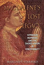 Magdalene's Lost Legacy: Symbolic Numbers and the Sacred Union in Christianity by Margaret Starbird (2003-05-05)