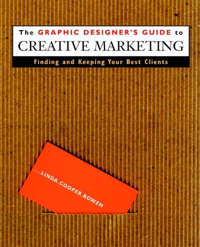 Download The Graphic Designer's Guide to Creative Marketing: Finding & Keeping Your Best Clients Pdf