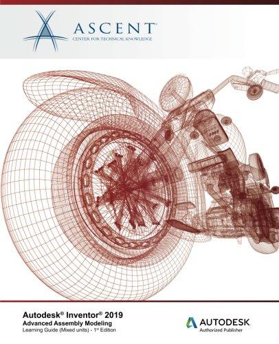 Autodesk Inventor 2019: Advanced Assembly Modeling (Mixed Units): Autodesk Authorized Publisher