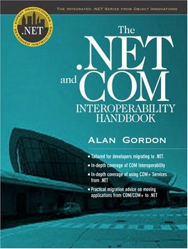 The .NET and COM Interoperability Handbook (Integrated .Net Series from Object Innovations and Prentice Hall Ptr)