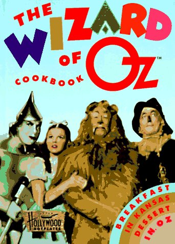 The Wizard of Oz Cookbook: Breakfast in Kansas, Dessert in Oz by Sarah Key, Jennifer Newman Brazil, Vicki Wells