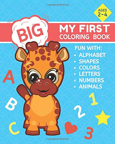 My First Big Coloring Book Fun Toddler Coloring Pages Of Animals Numbers Alphabet Letters Shapes Colors For Kids Ages 2 4 Scott Kim 9798636083924 Amazon Com Books