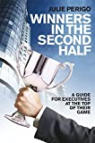 Winners in the Second Half - A Guide forExecutives at the Top of their Game