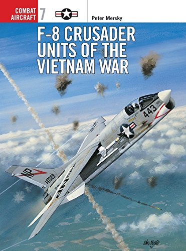 F-8 Crusader Units of the Vietnam War (Osprey Combat Aircraft 7)