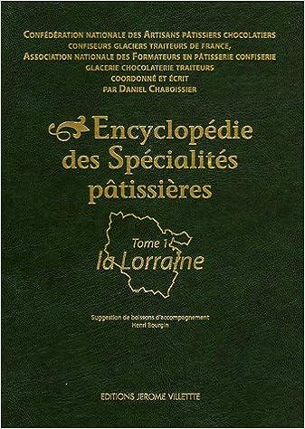 Lire Encyclopédie des Spécialités pâtissières : Tome 1, La Lorraine pdf, epub