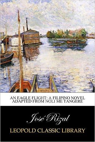 An Eagle Flight: A Filipino Novel Adapted from Noli Me