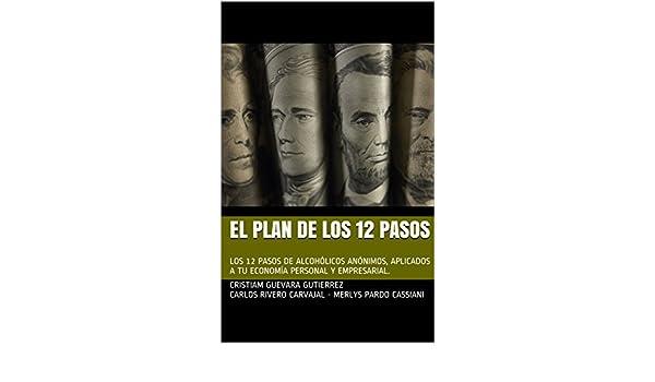 Amazon.com: EL PLAN DE LOS 12 PASOS: LOS 12 PASOS DE ALCOHÓLICOS ANÓNIMOS, APLICADOS A TU ECONOMÍA PERSONAL Y EMPRESARIAL. (Spanish Edition) eBook: Cristiam ...