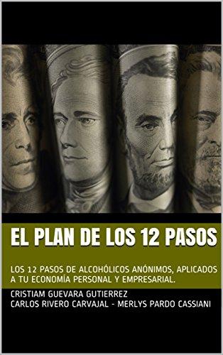 EL PLAN DE LOS 12 PASOS: LOS 12 PASOS DE ALCOHÓLICOS ANÓNIMOS, APLICADOS A
