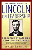 img - for D. T. Phillips 's Lincoln on Leadership(Lincoln on Leadership: Executive Strategies for Tough Times (Paperback))1993 book / textbook / text book
