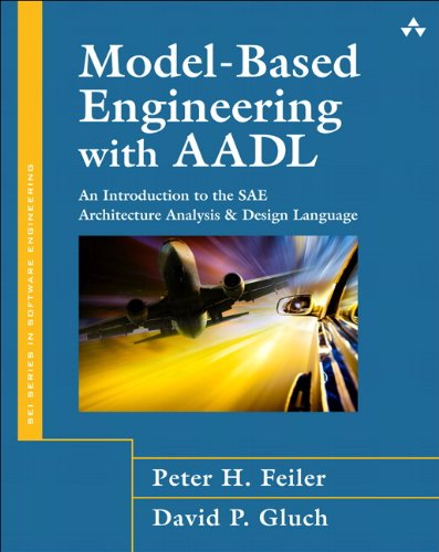 Model-Based Engineering with AADL: An Introduction to the SAE Architecture Analysis & Design Language (SEI Series in
