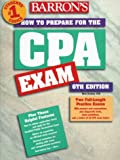 How to Prepare for the Certified Public Accountant Exam (BARRON'S HOW TO PREPARE FOR THE CERTIFIED PUBLIC ACCOUNTANT EXAMINATION CPA)