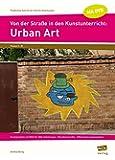 Von der Straße in den Kunstunterricht: Urban Art: Kunstprojekte mit Bild-für-Bild-Anleitungen - Künstlerporträts - Differenzierungsangebote (5. bis ... Schritt-für-Schritt-Anleitungen - GS)